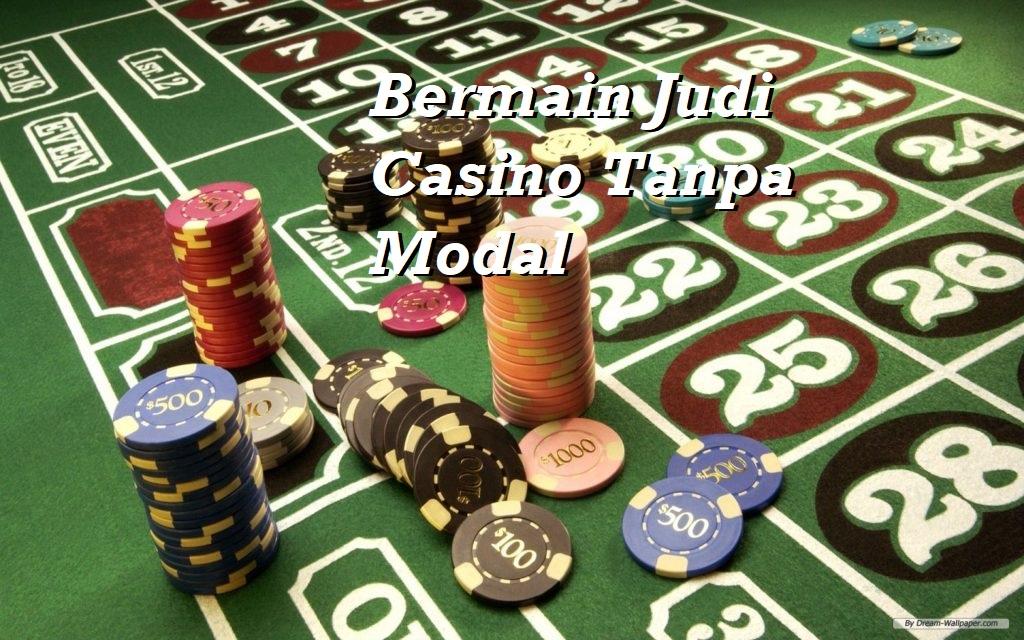 Bermain Judi Casino Tanpa Modal