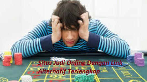 Situs Judi Online Dengan Link Alternatif Terlengkap
