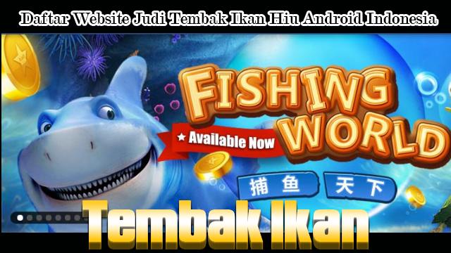 Daftar Website Judi Tembak Ikan Hiu Android Indonesia